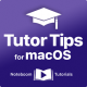 Tutor Tips for macOS