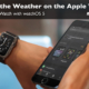 Learn about the Weather app on the Apple Watch.